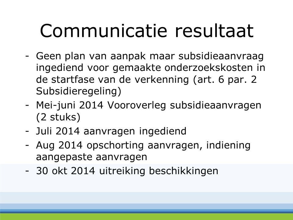 Communicatie resultaat -Geen plan van aanpak maar subsidieaanvraag ingediend voor gemaakte onderzoekskosten in de startfase van de verkenning (art. 6