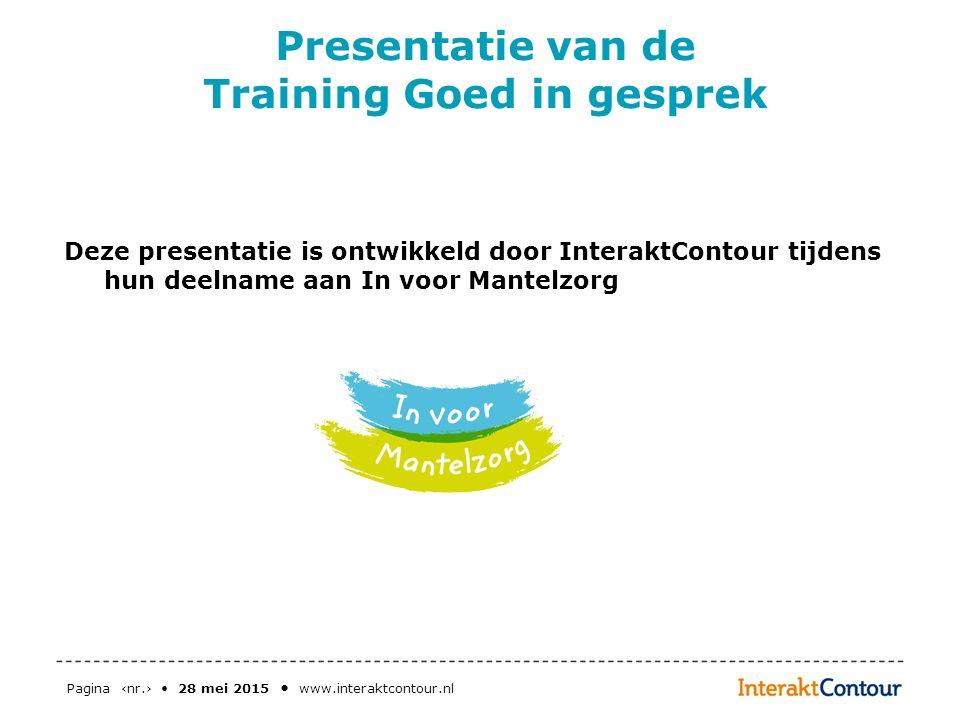 Pagina ‹nr.› 28 mei 2015 www.interaktcontour.nl Presentatie van de Training Goed in gesprek Deze presentatie is ontwikkeld door InteraktContour tijden