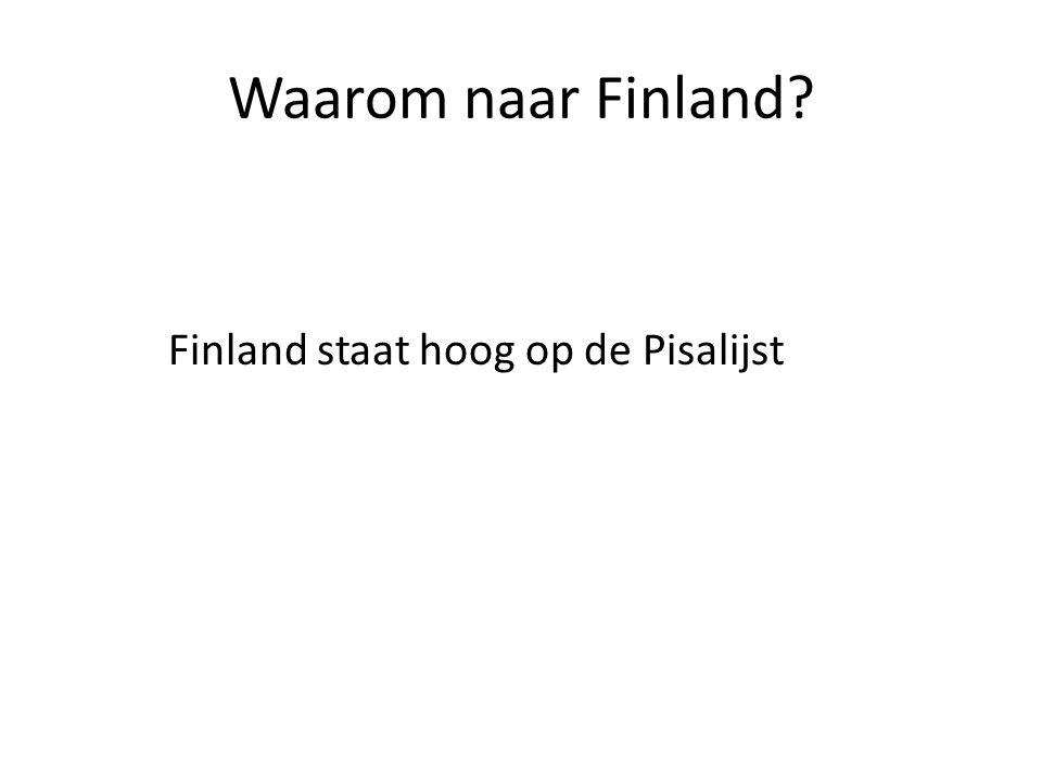 Waarom naar Finland? Finland staat hoog op de Pisalijst