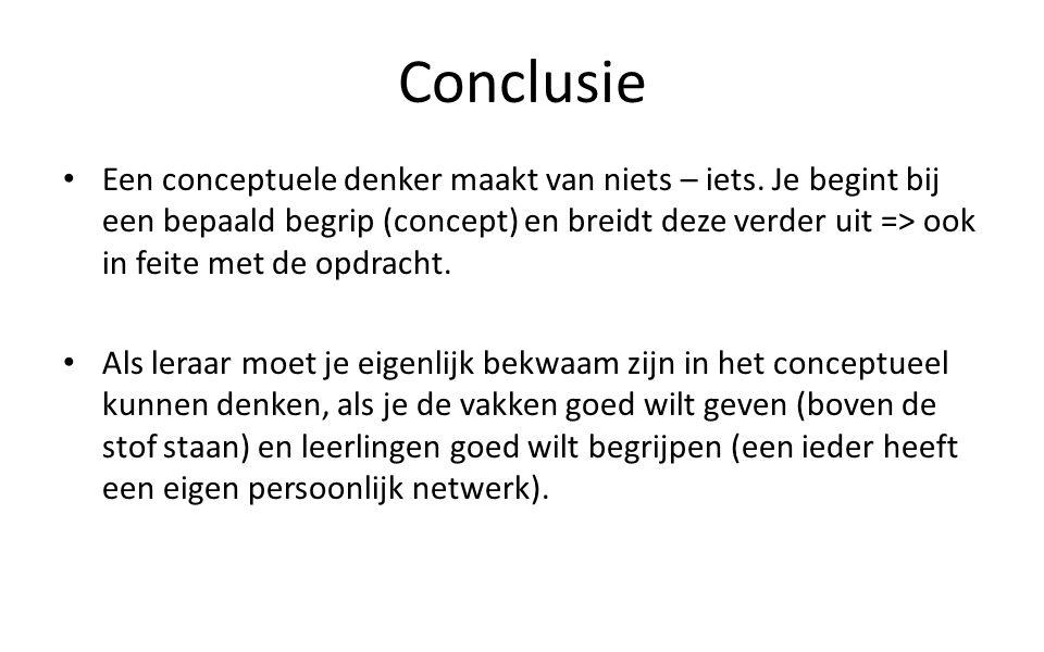Conclusie Een conceptuele denker maakt van niets – iets.