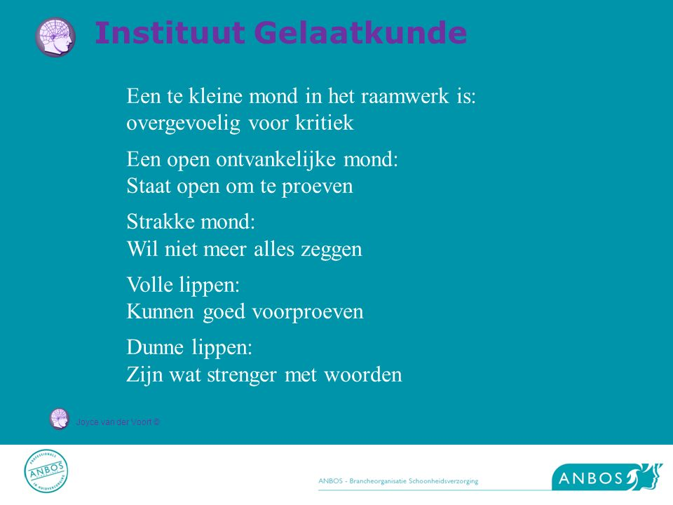 Joyce van der Voort © Een te kleine mond in het raamwerk is: overgevoelig voor kritiek Een open ontvankelijke mond: Staat open om te proeven Strakke m
