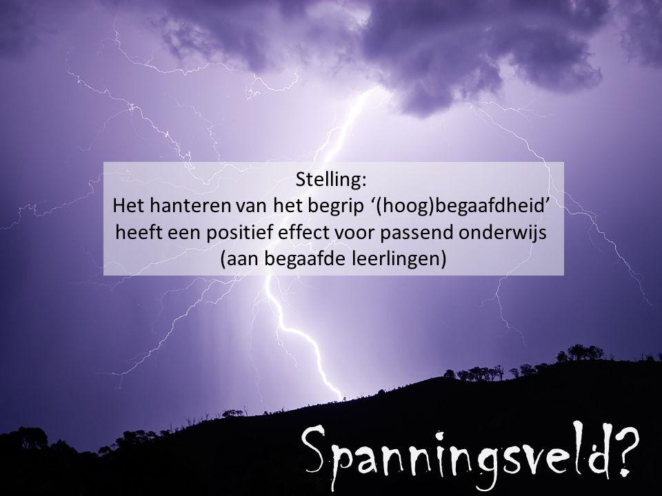 www.talentstimuleren.nl Spanningsveld? Stelling: Het hanteren van het begrip '(hoog)begaafdheid' heeft een positief effect voor passend onderwijs (aan