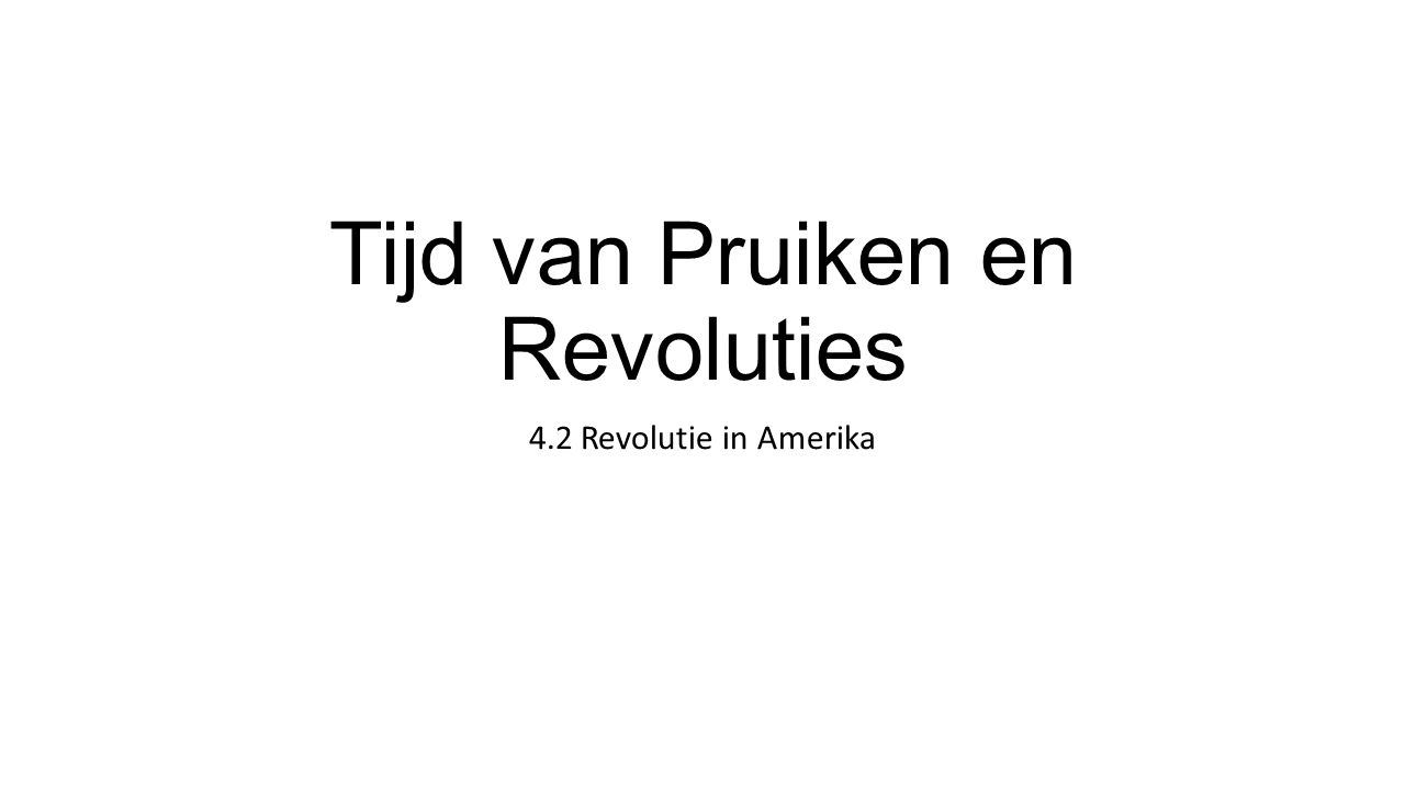 Tijd van Pruiken en Revoluties 4.2 Revolutie in Amerika