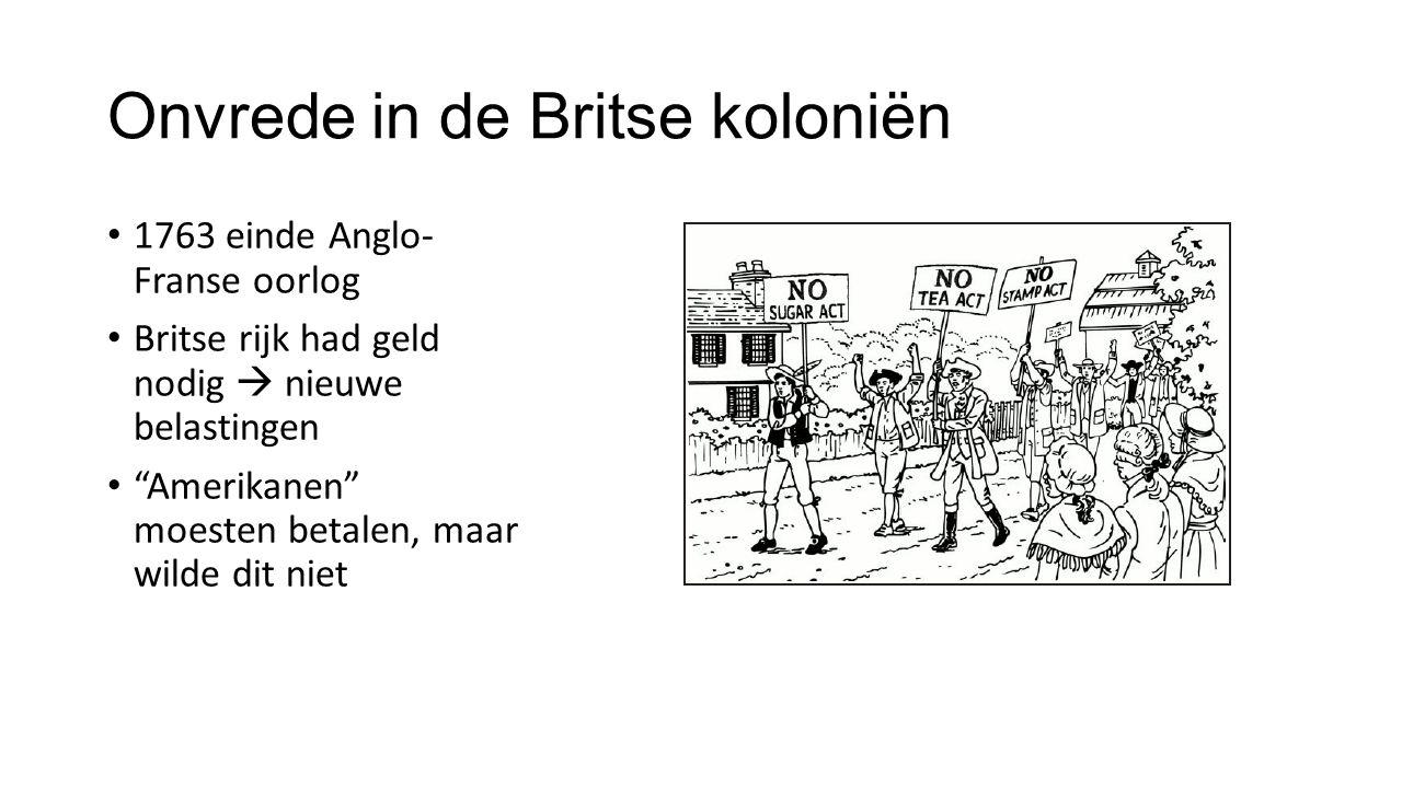 """Onvrede in de Britse koloniën 1763 einde Anglo- Franse oorlog Britse rijk had geld nodig  nieuwe belastingen """"Amerikanen"""" moesten betalen, maar wilde"""