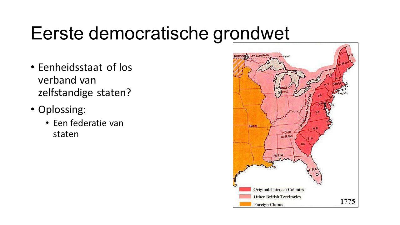 Eerste democratische grondwet Eenheidsstaat of los verband van zelfstandige staten? Oplossing: Een federatie van staten