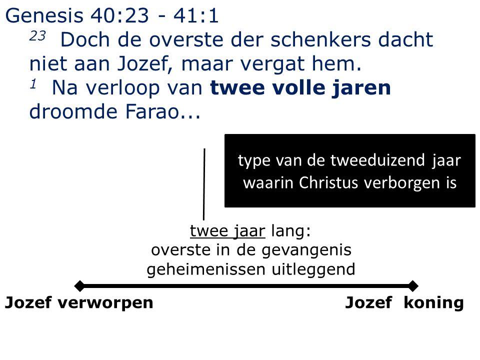 Genesis 40:23 - 41:1 23 Doch de overste der schenkers dacht niet aan Jozef, maar vergat hem.