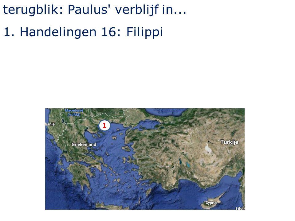 terugblik: Paulus verblijf in... 1.Handelingen 16: Filippi 1