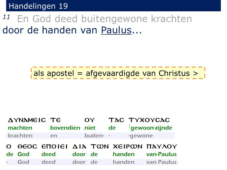 Handelingen 19 11 En God deed buitengewone krachten door de handen van Paulus...