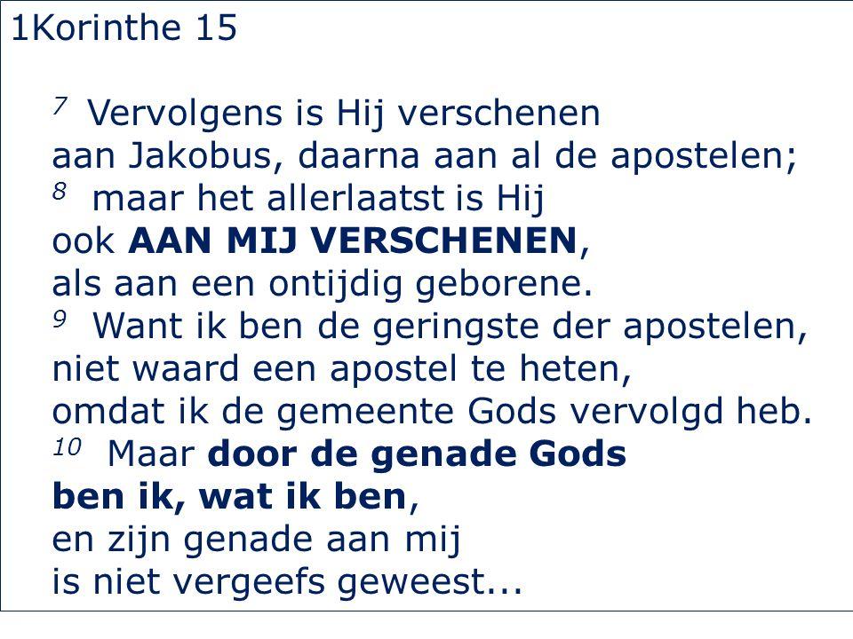 1Korinthe 15 7 Vervolgens is Hij verschenen aan Jakobus, daarna aan al de apostelen; 8 maar het allerlaatst is Hij ook AAN MIJ VERSCHENEN, als aan een ontijdig geborene.