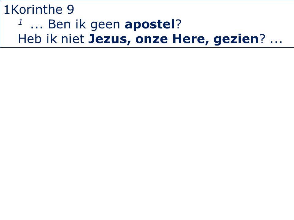 1Korinthe 9 1... Ben ik geen apostel? Heb ik niet Jezus, onze Here, gezien?...