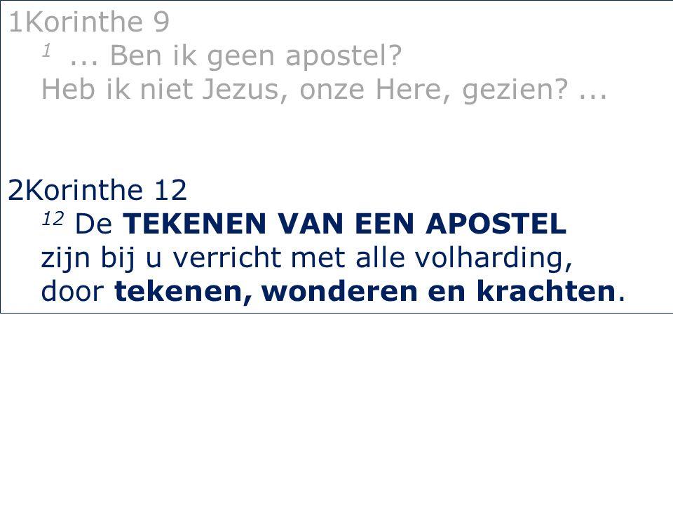 1Korinthe 9 1... Ben ik geen apostel. Heb ik niet Jezus, onze Here, gezien?...