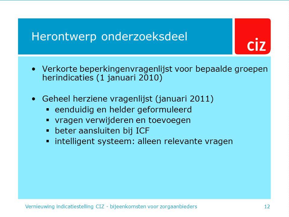Herontwerp onderzoeksdeel Verkorte beperkingenvragenlijst voor bepaalde groepen herindicaties (1 januari 2010) Geheel herziene vragenlijst (januari 20