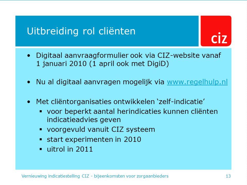 Uitbreiding rol cliënten Digitaal aanvraagformulier ook via CIZ-website vanaf 1 januari 2010 (1 april ook met DigiD) Nu al digitaal aanvragen mogelijk
