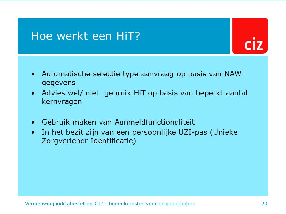 Hoe werkt een HiT? Automatische selectie type aanvraag op basis van NAW- gegevens Advies wel/ niet gebruik HiT op basis van beperkt aantal kernvragen