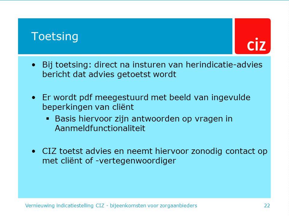 Toetsing Bij toetsing: direct na insturen van herindicatie-advies bericht dat advies getoetst wordt Er wordt pdf meegestuurd met beeld van ingevulde b