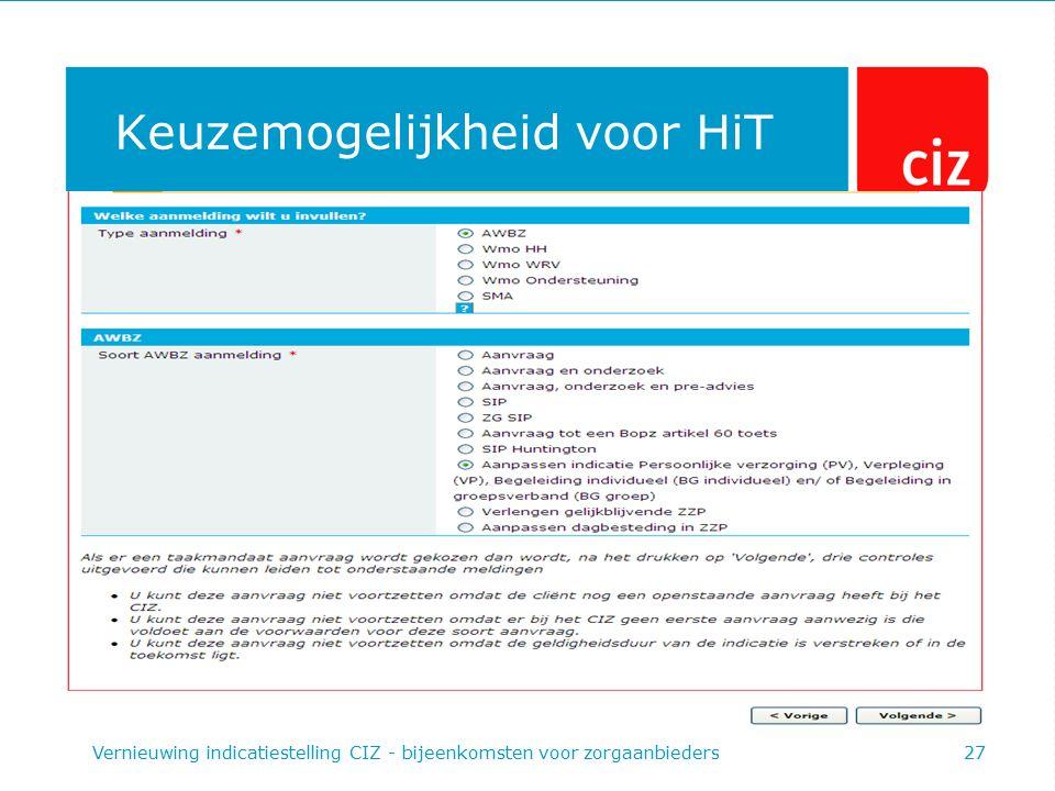Keuzemogelijkheid voor HiT Vernieuwing indicatiestelling CIZ - bijeenkomsten voor zorgaanbieders27