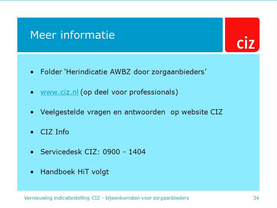 Meer informatie Folder 'Herindicatie AWBZ door zorgaanbieders' www.ciz.nl (op deel voor professionals)www.ciz.nl Veelgestelde vragen en antwoorden op