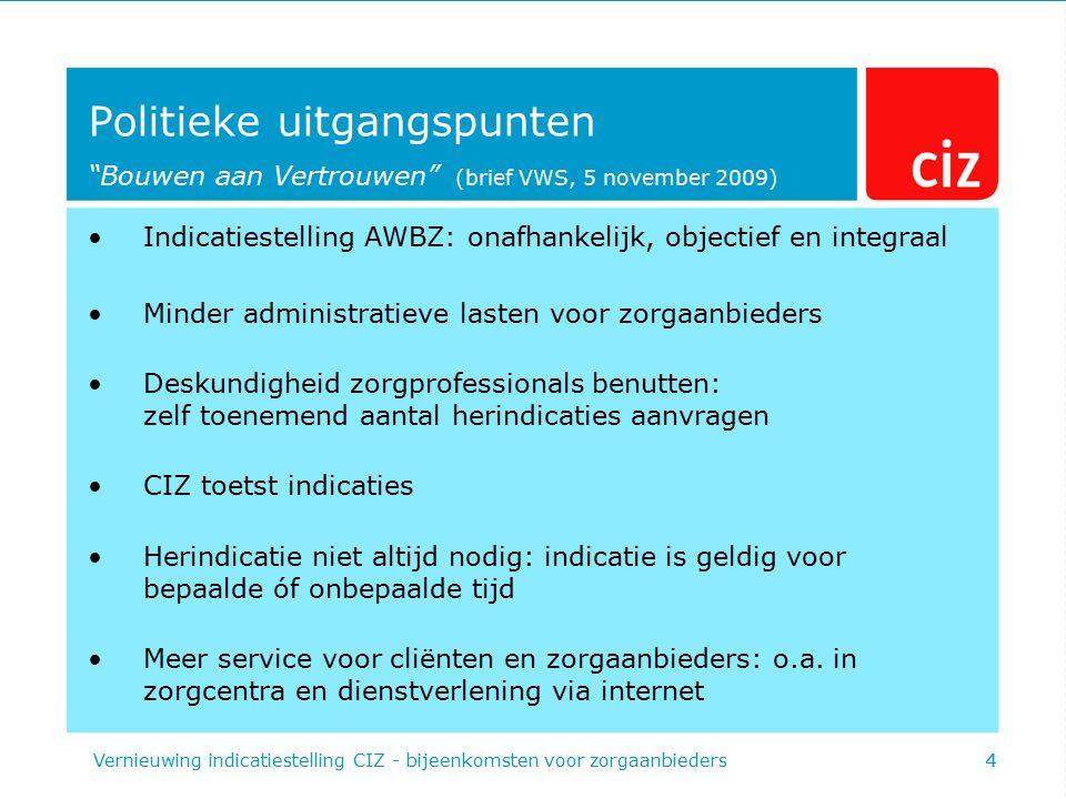 """4 Politieke uitgangspunten """"Bouwen aan Vertrouwen"""" (brief VWS, 5 november 2009) Indicatiestelling AWBZ: onafhankelijk, objectief en integraal Minder a"""