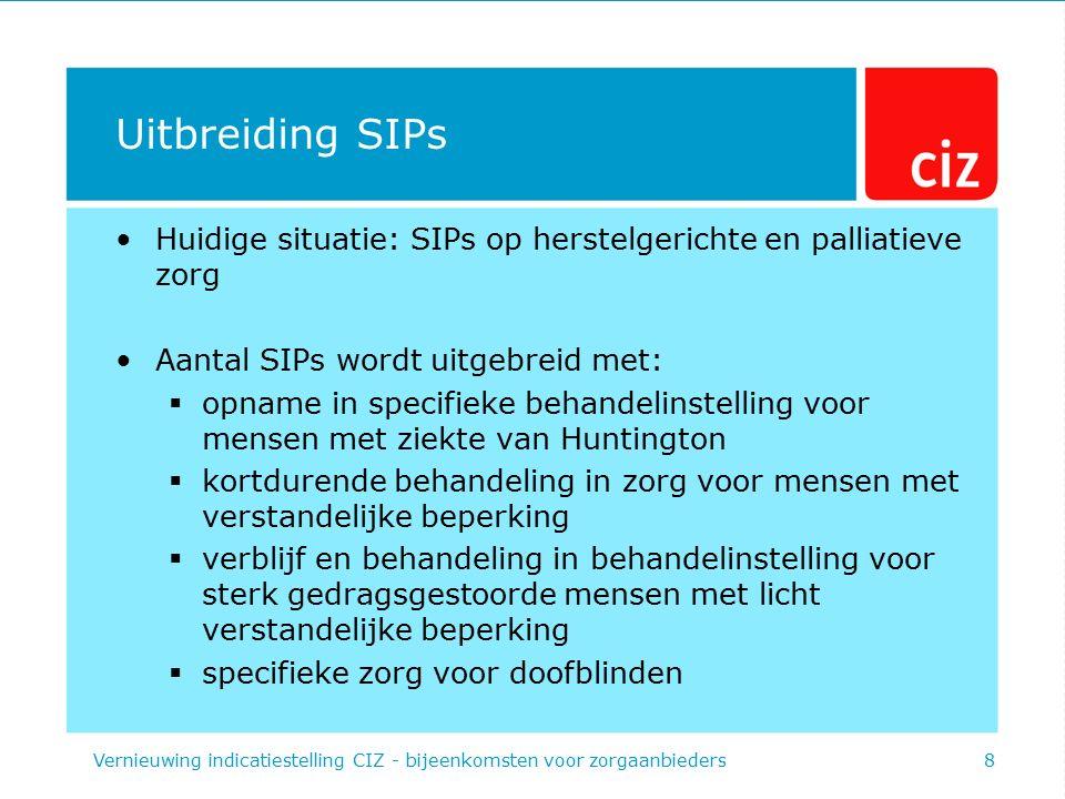 Uitbreiding SIPs Huidige situatie: SIPs op herstelgerichte en palliatieve zorg Aantal SIPs wordt uitgebreid met:  opname in specifieke behandelinstel