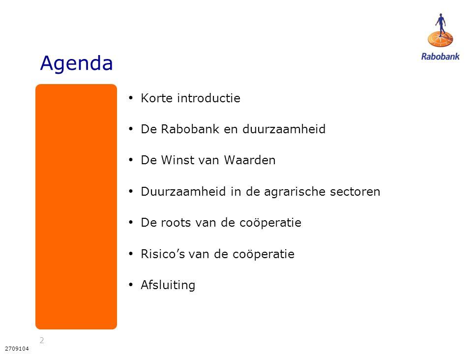 2 2709104 Agenda Korte introductie De Rabobank en duurzaamheid De Winst van Waarden Duurzaamheid in de agrarische sectoren De roots van de coöperatie Risico's van de coöperatie Afsluiting