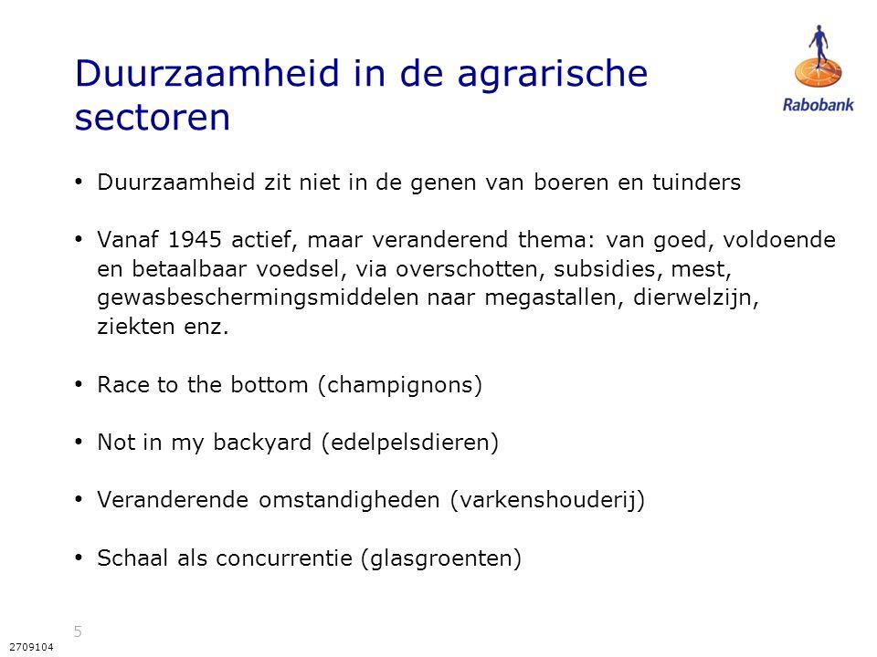 5 2709104 Duurzaamheid in de agrarische sectoren Duurzaamheid zit niet in de genen van boeren en tuinders Vanaf 1945 actief, maar veranderend thema: van goed, voldoende en betaalbaar voedsel, via overschotten, subsidies, mest, gewasbeschermingsmiddelen naar megastallen, dierwelzijn, ziekten enz.