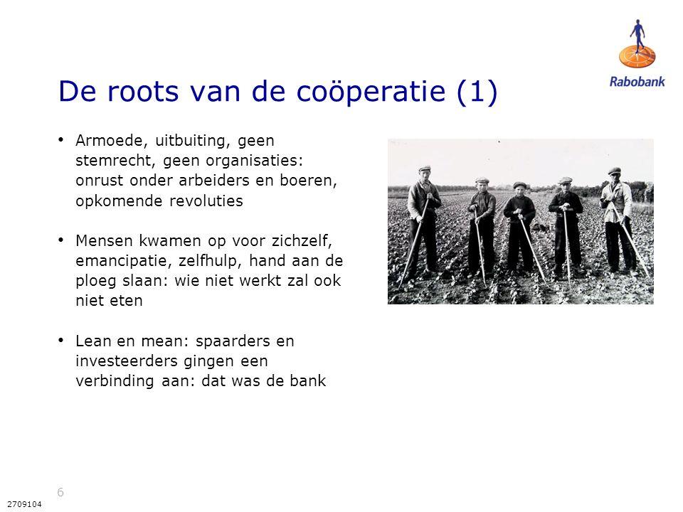 6 2709104 De roots van de coöperatie (1) Armoede, uitbuiting, geen stemrecht, geen organisaties: onrust onder arbeiders en boeren, opkomende revolutie