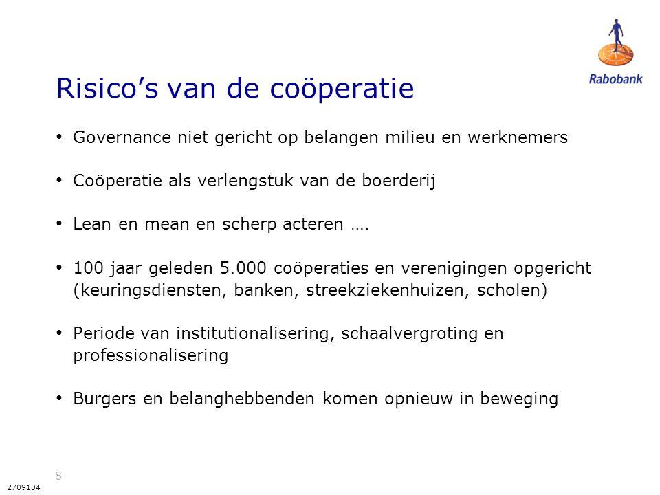 8 2709104 Risico's van de coöperatie Governance niet gericht op belangen milieu en werknemers Coöperatie als verlengstuk van de boerderij Lean en mean