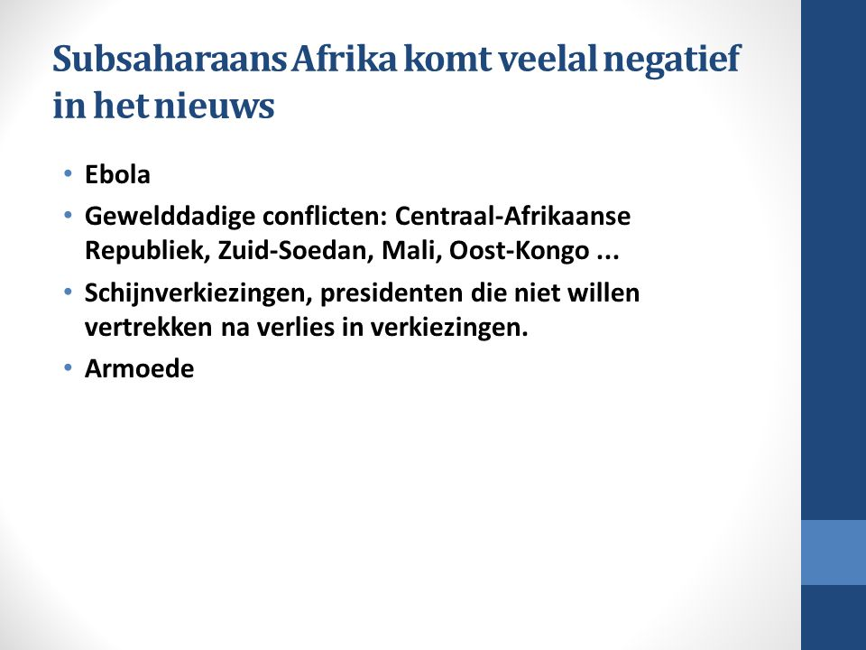Subsaharaans Afrika komt veelal negatief in het nieuws Ebola Gewelddadige conflicten: Centraal-Afrikaanse Republiek, Zuid-Soedan, Mali, Oost-Kongo...