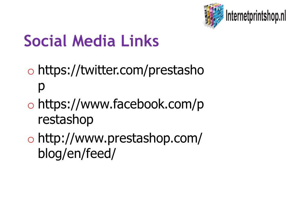 Social Media Links o https://twitter.com/prestasho p o https://www.facebook.com/p restashop o http://www.prestashop.com/ blog/en/feed/