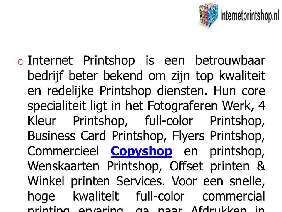 o Internet Printshop is een betrouwbaar bedrijf beter bekend om zijn top kwaliteit en redelijke Printshop diensten.
