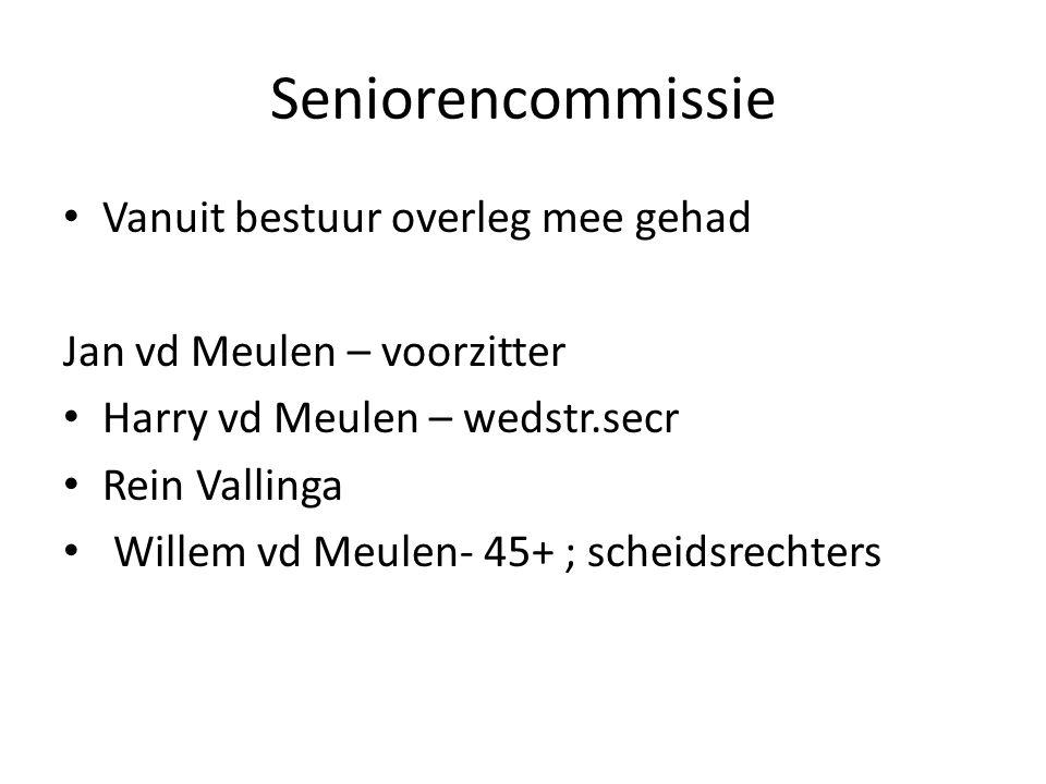 Seniorencommissie Vanuit bestuur overleg mee gehad Jan vd Meulen – voorzitter Harry vd Meulen – wedstr.secr Rein Vallinga Willem vd Meulen- 45+ ; scheidsrechters
