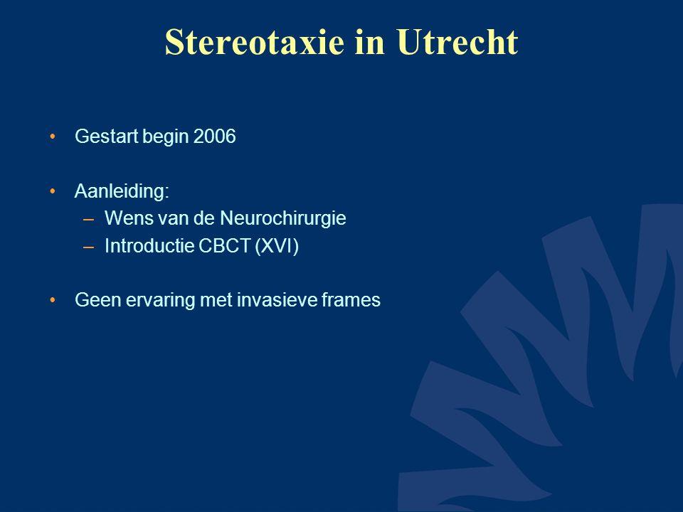 Stereotaxie in Utrecht Gestart begin 2006 Aanleiding: –Wens van de Neurochirurgie –Introductie CBCT (XVI) Geen ervaring met invasieve frames