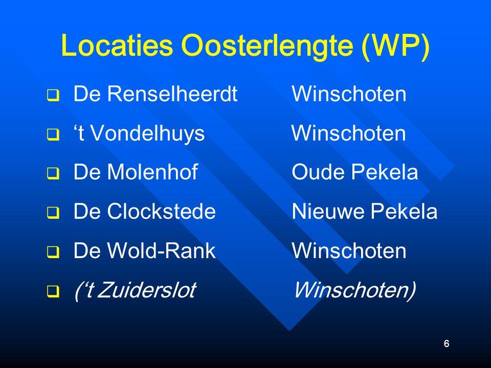 6 Locaties Oosterlengte (WP)  De RenselheerdtWinschoten  't Vondelhuys Winschoten  De MolenhofOude Pekela  De ClockstedeNieuwe Pekela  De Wold-RankWinschoten  ('t ZuiderslotWinschoten)