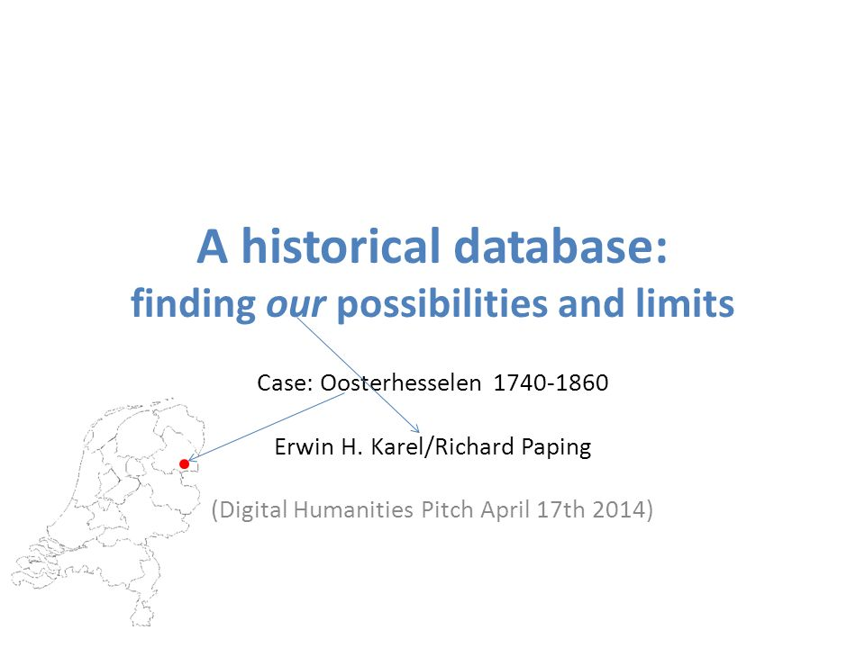 Background of the project Main question: analysing common life in Oosterhesselen 1740-1860 Method: combining reconstruction of nuclear families (demographic) and history of housing (social-economic) by a micro-history approach – Developed method should be useful for local historians in the end Sources: Anything that can be found about Oosterhesselen