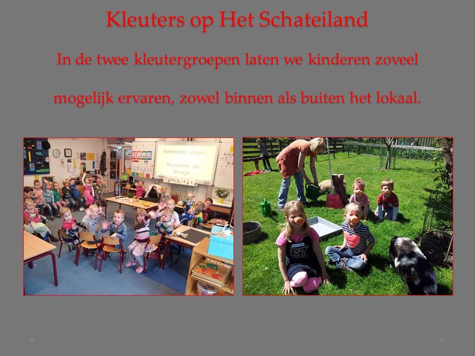 Kleuters op Het Schateiland In de twee kleutergroepen laten we kinderen zoveel mogelijk ervaren, zowel binnen als buiten het lokaal.