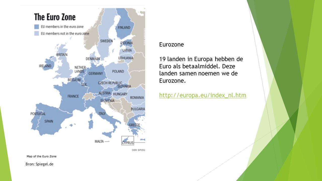 Eurozone 19 landen in Europa hebben de Euro als betaalmiddel. Deze landen samen noemen we de Eurozone. http://europa.eu/index_nl.htm Bron: Spiegel.de