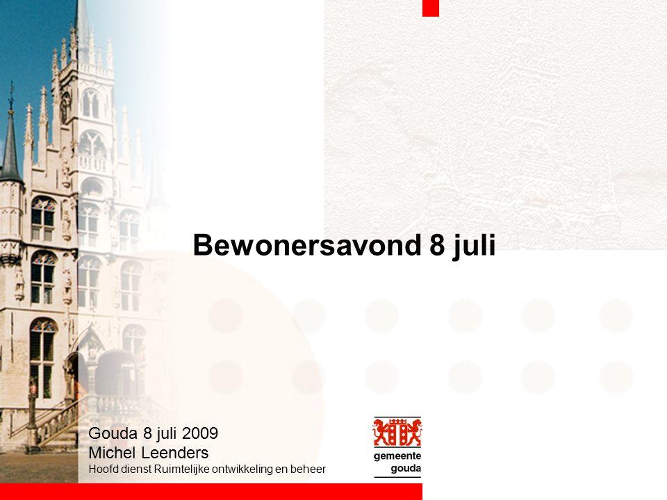 Bewonersavond 8 juli Gouda 8 juli 2009 Michel Leenders Hoofd dienst Ruimtelijke ontwikkeling en beheer