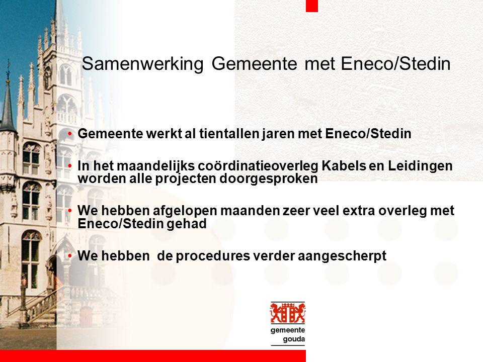 Samenwerking Gemeente met Eneco/Stedin Gemeente werkt al tientallen jaren met Eneco/Stedin In het maandelijks coördinatieoverleg Kabels en Leidingen worden alle projecten doorgesproken We hebben afgelopen maanden zeer veel extra overleg met Eneco/Stedin gehad We hebben de procedures verder aangescherpt