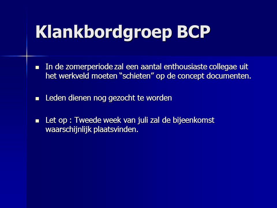 Klankbordgroep BCP In de zomerperiode zal een aantal enthousiaste collegae uit het werkveld moeten schieten op de concept documenten.