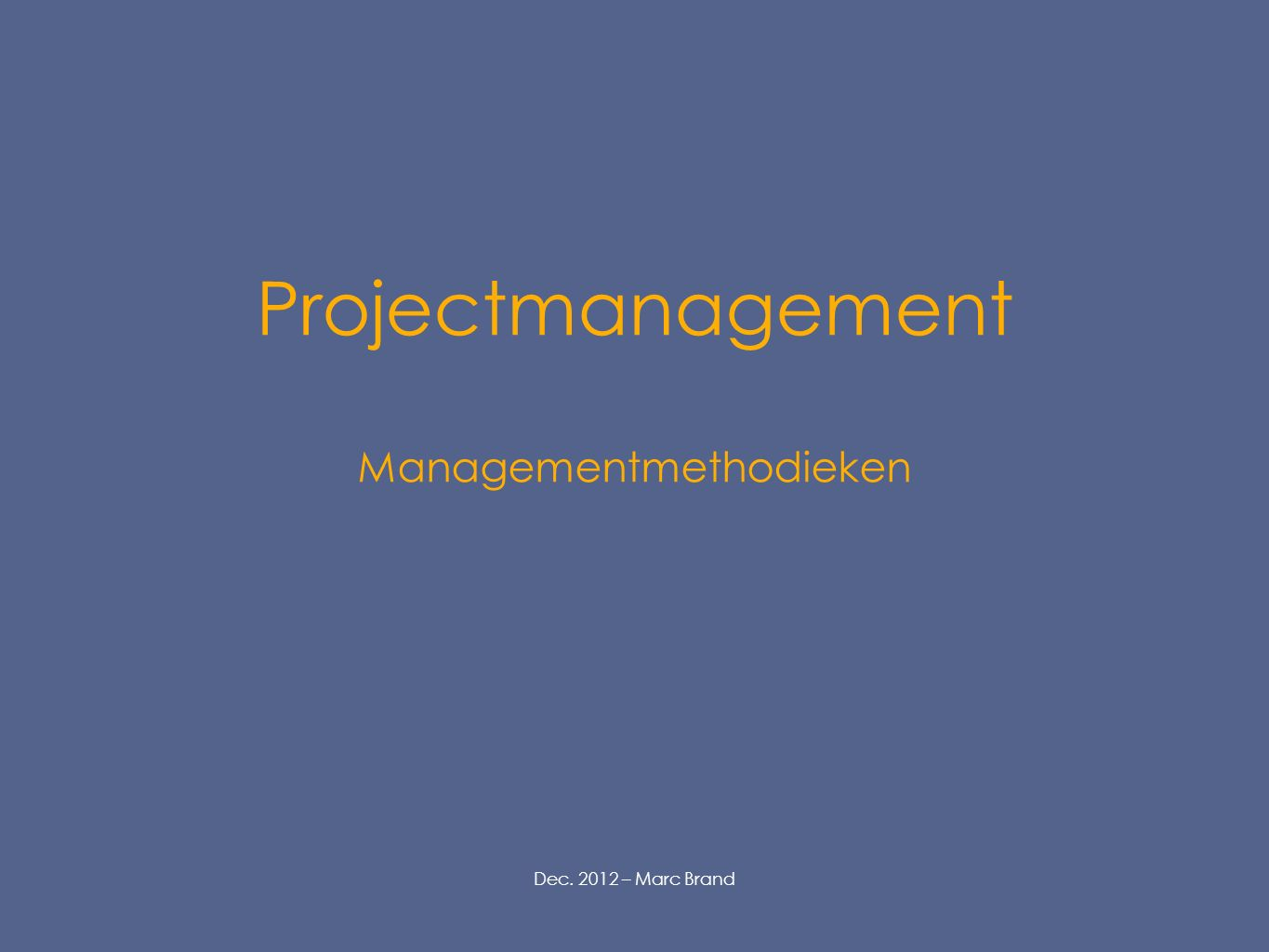 Projectmanagement Managementmethodieken Dec. 2012 – Marc Brand