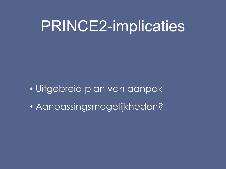 PRINCE2-implicaties Uitgebreid plan van aanpak Aanpassingsmogelijkheden?