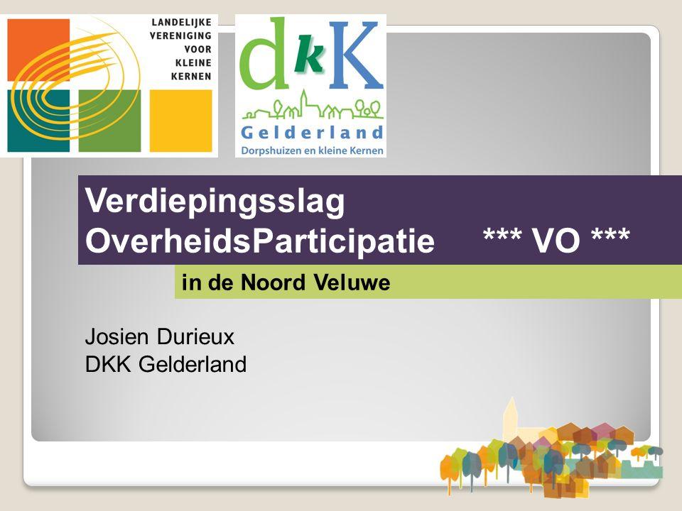Verdiepingsslag OverheidsParticipatie *** VO *** in de Noord Veluwe Josien Durieux DKK Gelderland
