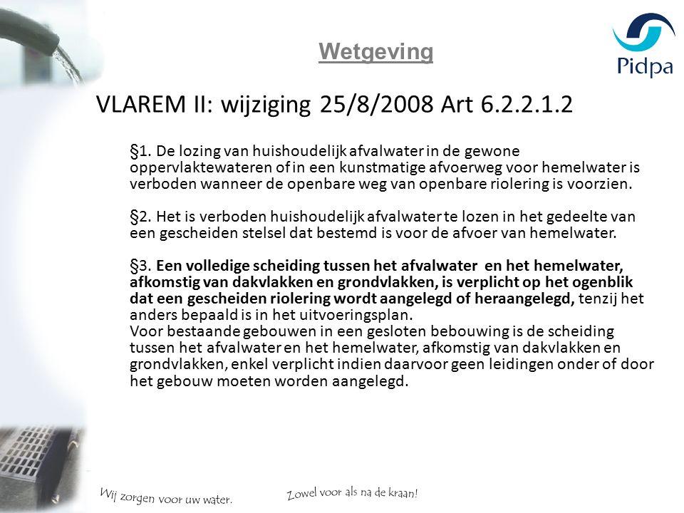 VLAREM II: wijziging 25/8/2008 Art 6.2.2.1.2 §1. De lozing van huishoudelijk afvalwater in de gewone oppervlaktewateren of in een kunstmatige afvoerwe