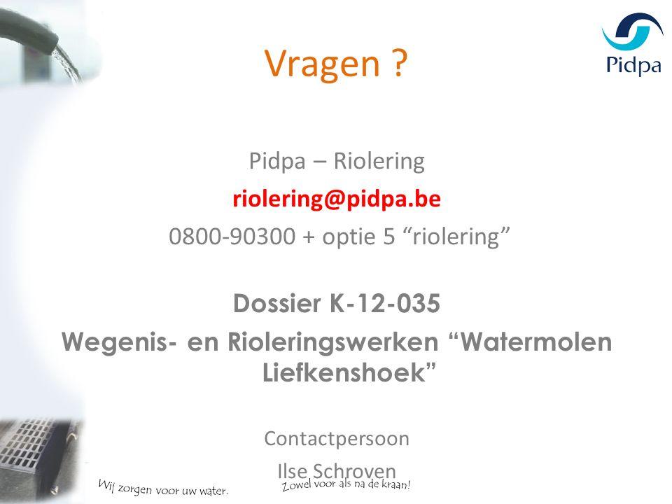 """Pidpa – Riolering riolering@pidpa.be 0800-90300 + optie 5 """"riolering"""" Dossier K-12-035 Wegenis- en Rioleringswerken """"Watermolen Liefkenshoek"""" Contactp"""