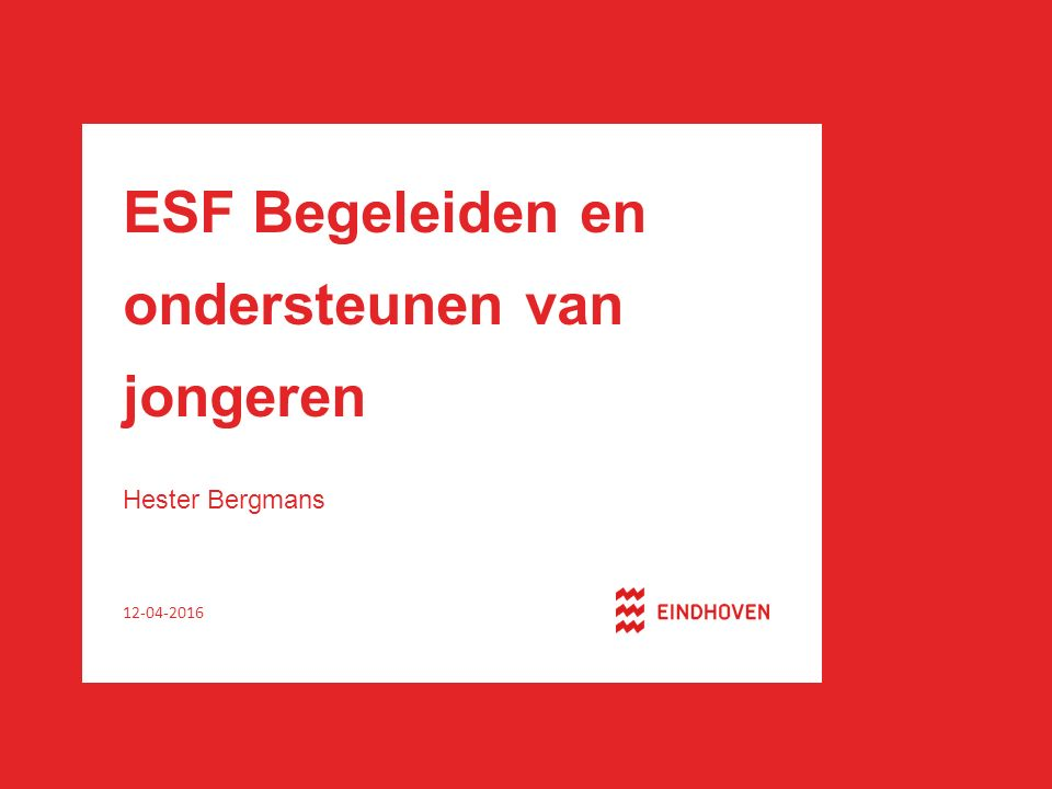 ESF Begeleiden en ondersteunen van jongeren Hester Bergmans 12-04-2016