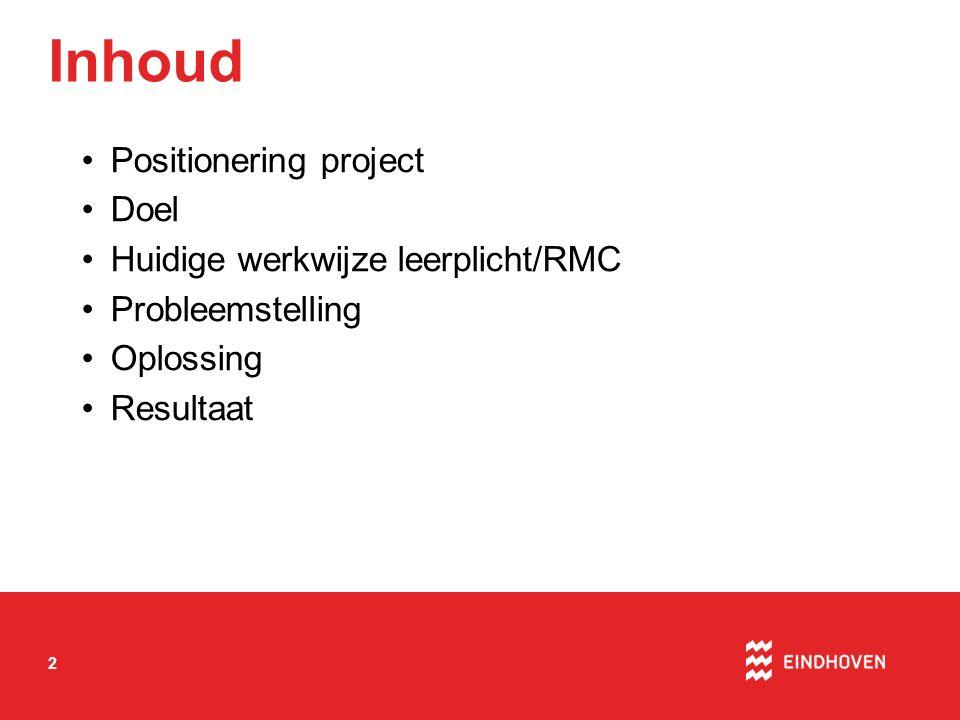 2 Inhoud Positionering project Doel Huidige werkwijze leerplicht/RMC Probleemstelling Oplossing Resultaat