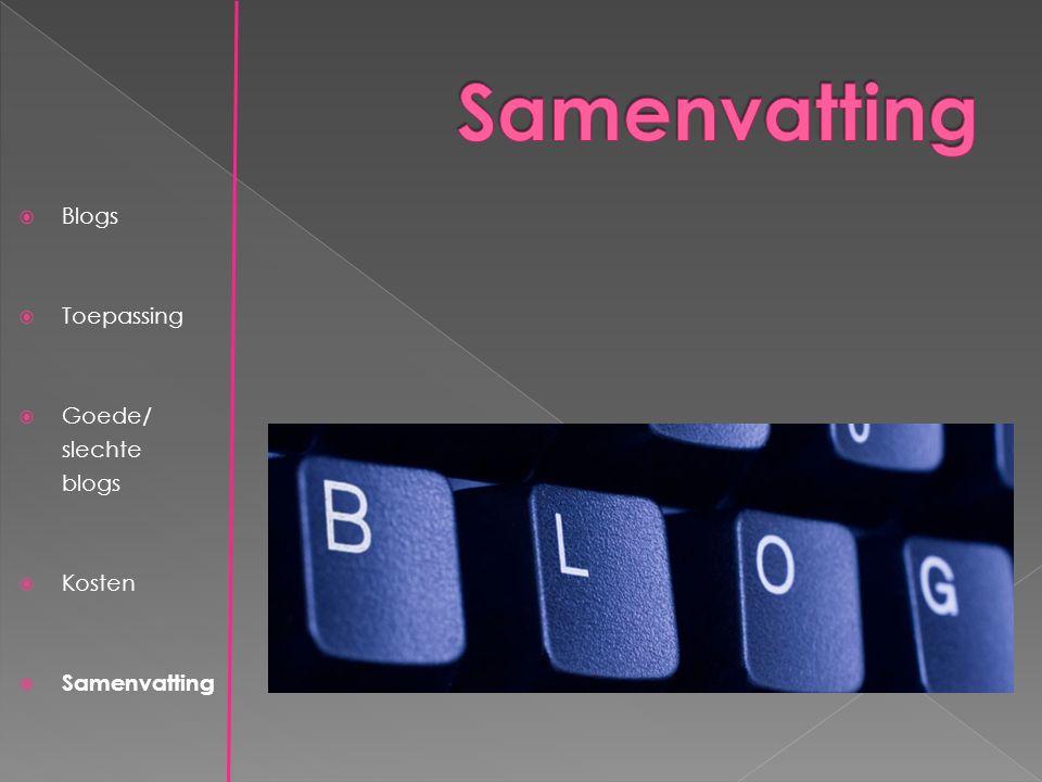  Blogs  Toepassing  Goede/ slechte blogs  Kosten  Samenvatting