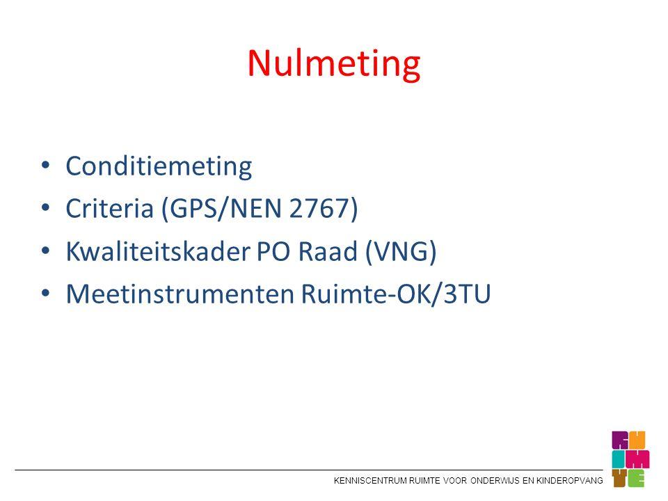 KENNISCENTRUM RUIMTE VOOR ONDERWIJS EN KINDEROPVANG Nulmeting Conditiemeting Criteria (GPS/NEN 2767) Kwaliteitskader PO Raad (VNG) Meetinstrumenten Ru
