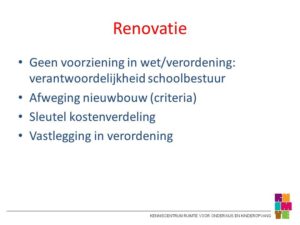 KENNISCENTRUM RUIMTE VOOR ONDERWIJS EN KINDEROPVANG Renovatie Geen voorziening in wet/verordening: verantwoordelijkheid schoolbestuur Afweging nieuwbo