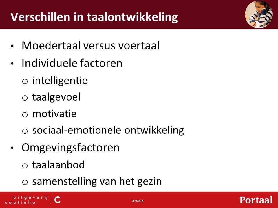 8 van 8 Verschillen in taalontwikkeling Moedertaal versus voertaal Individuele factoren o intelligentie o taalgevoel o motivatie o sociaal-emotionele